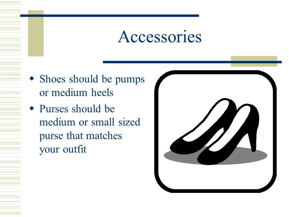 Accessories Shoes should be pumps or medium heels