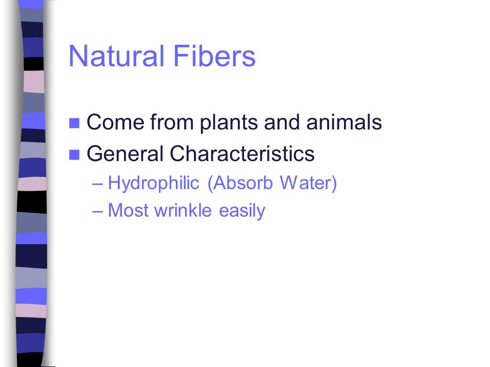 Natural Fibers Come from plants and animals General Characteristics
