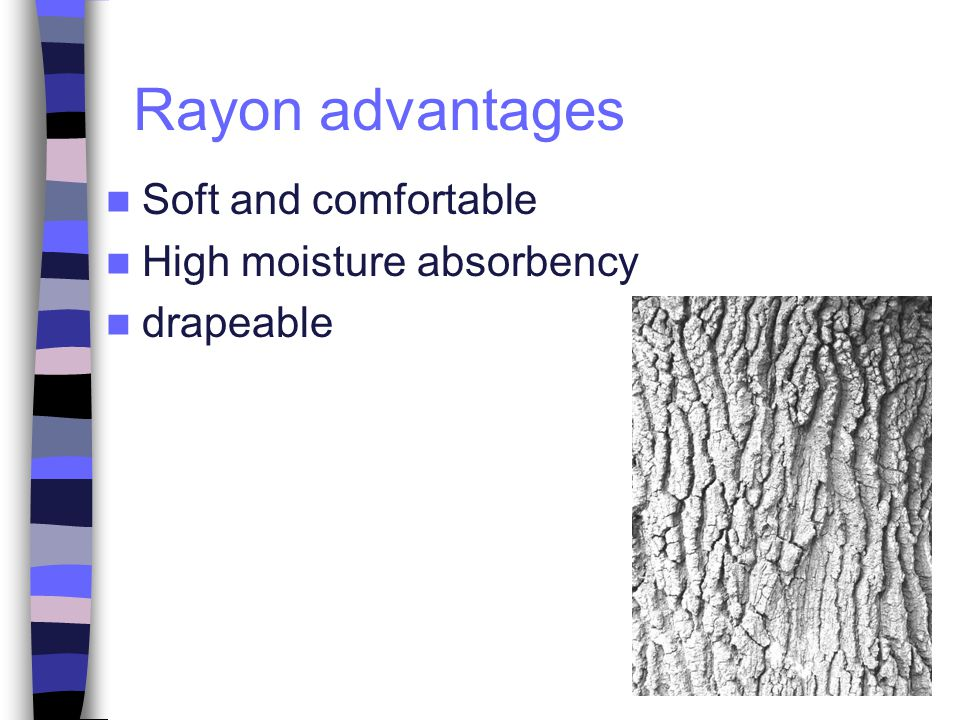 Rayon advantages Soft and comfortable High moisture absorbency