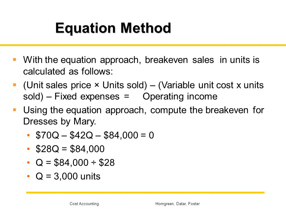 Equation Method With the equation approach, breakeven sales in units is calculated as follows: