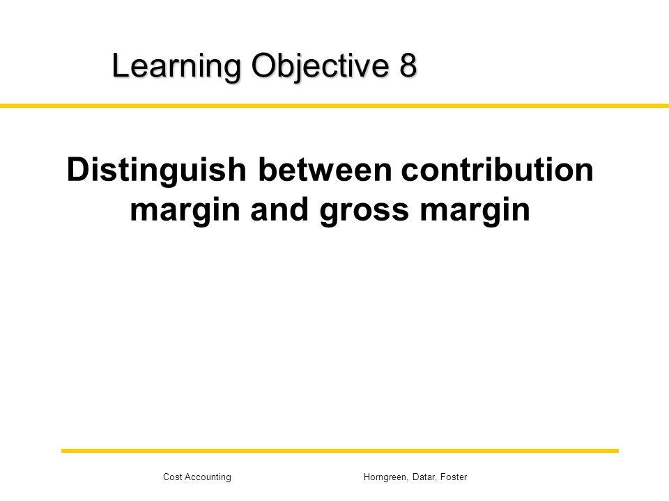 Distinguish between contribution margin and gross margin
