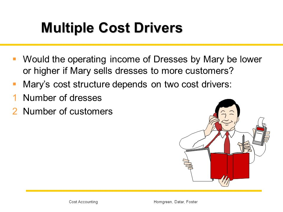 Multiple Cost Drivers Would the operating income of Dresses by Mary be lower or higher if Mary sells dresses to more customers