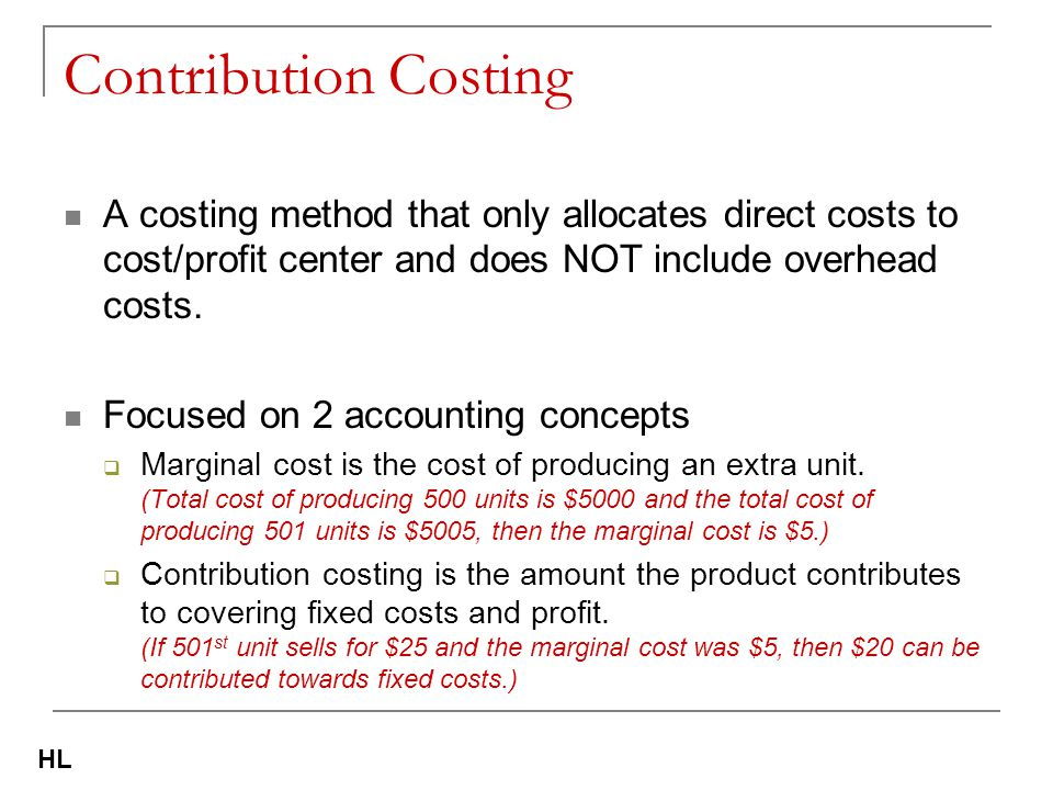 Contribution Costing A costing method that only allocates direct costs to cost/profit center and does NOT include overhead costs.