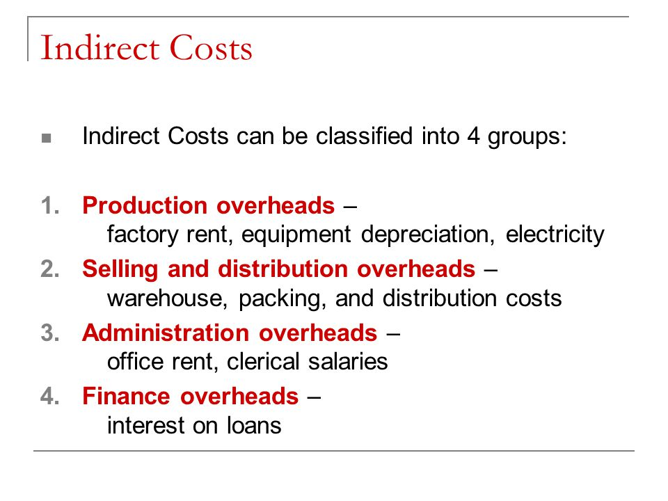 Indirect Costs Indirect Costs can be classified into 4 groups: