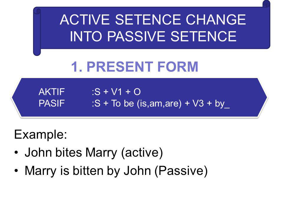 ACTIVE SETENCE CHANGE INTO PASSIVE SETENCE