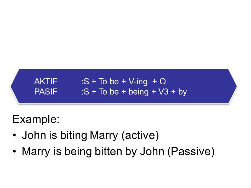 3. CONTINOUS FORM Example: John is biting Marry (active)
