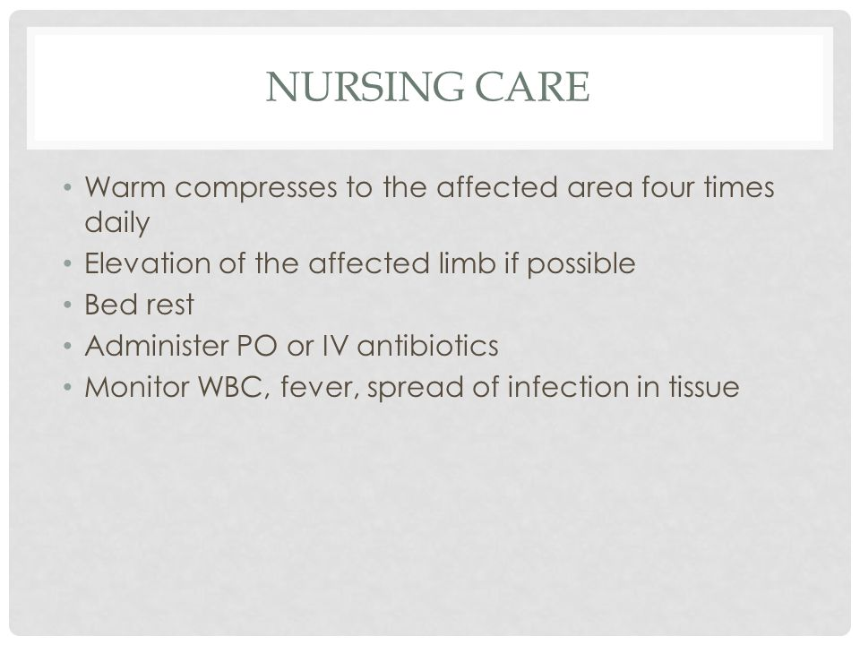 Nursing Care Warm compresses to the affected area four times daily