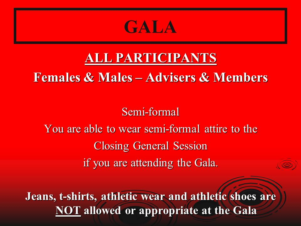 GALA ALL PARTICIPANTS Females & Males – Advisers & Members Semi-formal