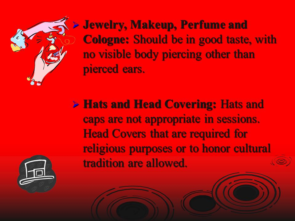 Jewelry, Makeup, Perfume and Cologne: Should be in good taste, with no visible body piercing other than pierced ears.