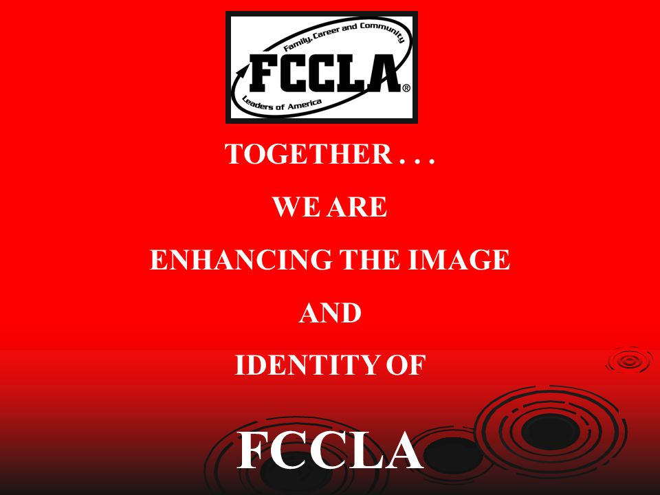 TOGETHER . . . WE ARE ENHANCING THE IMAGE AND IDENTITY OF FCCLA