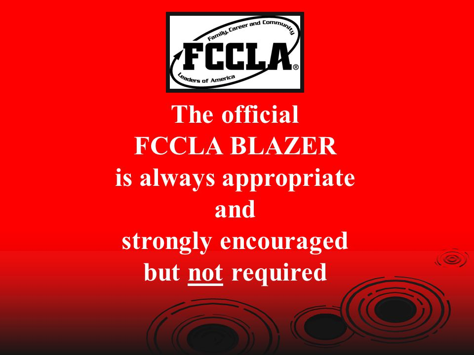The official FCCLA BLAZER is always appropriate and strongly encouraged but not required