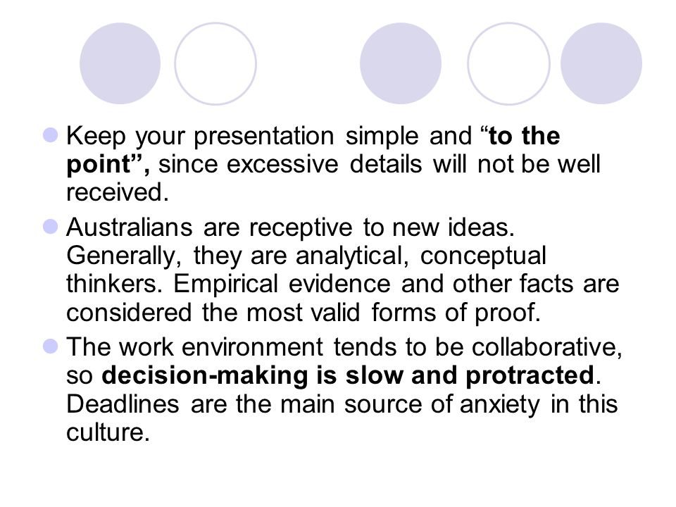 Keep your presentation simple and to the point , since excessive details will not be well received.