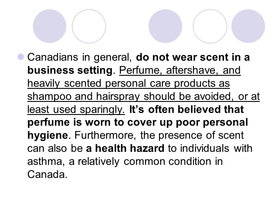 Canadians in general, do not wear scent in a business setting