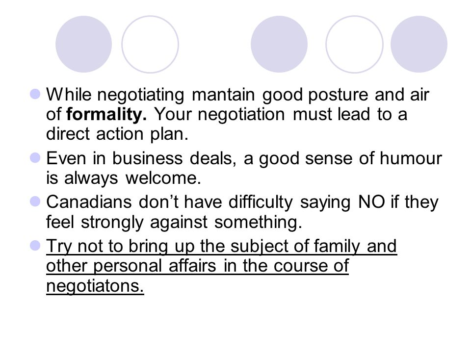 While negotiating mantain good posture and air of formality
