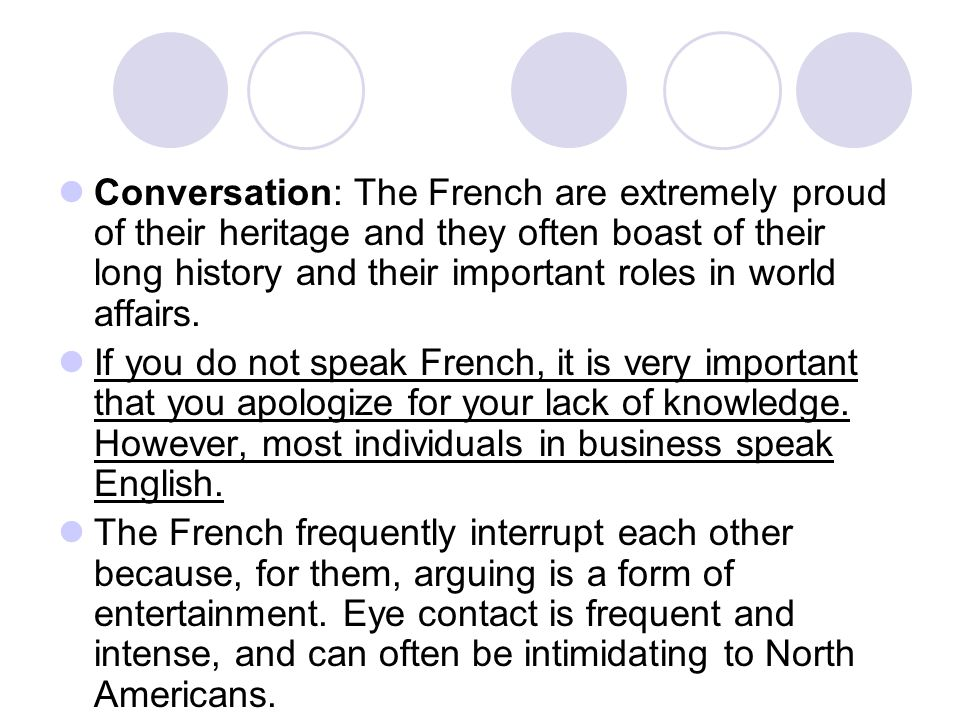 Conversation: The French are extremely proud of their heritage and they often boast of their long history and their important roles in world affairs.
