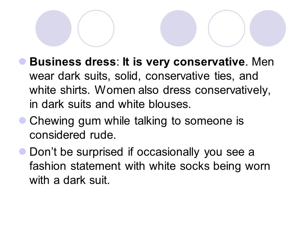 Business dress: It is very conservative