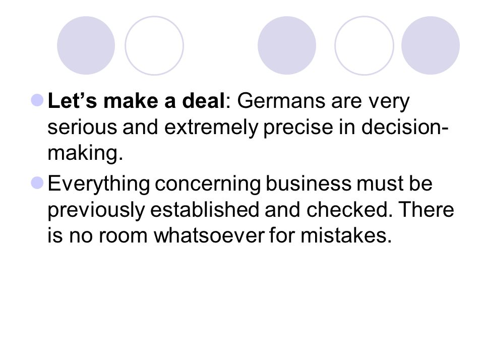 Let's make a deal: Germans are very serious and extremely precise in decision-making.