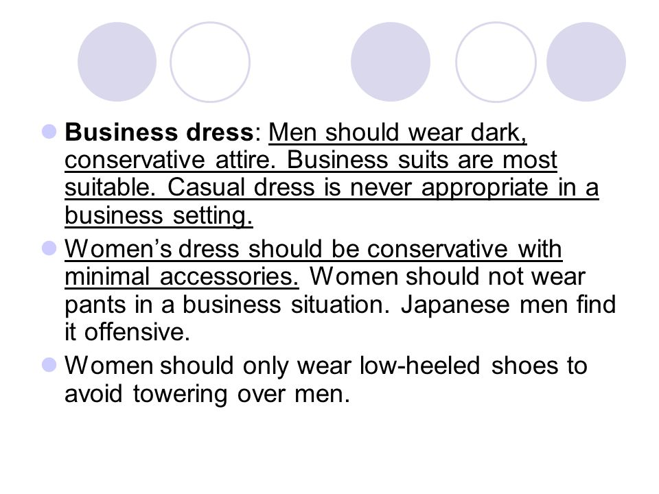Business dress: Men should wear dark, conservative attire