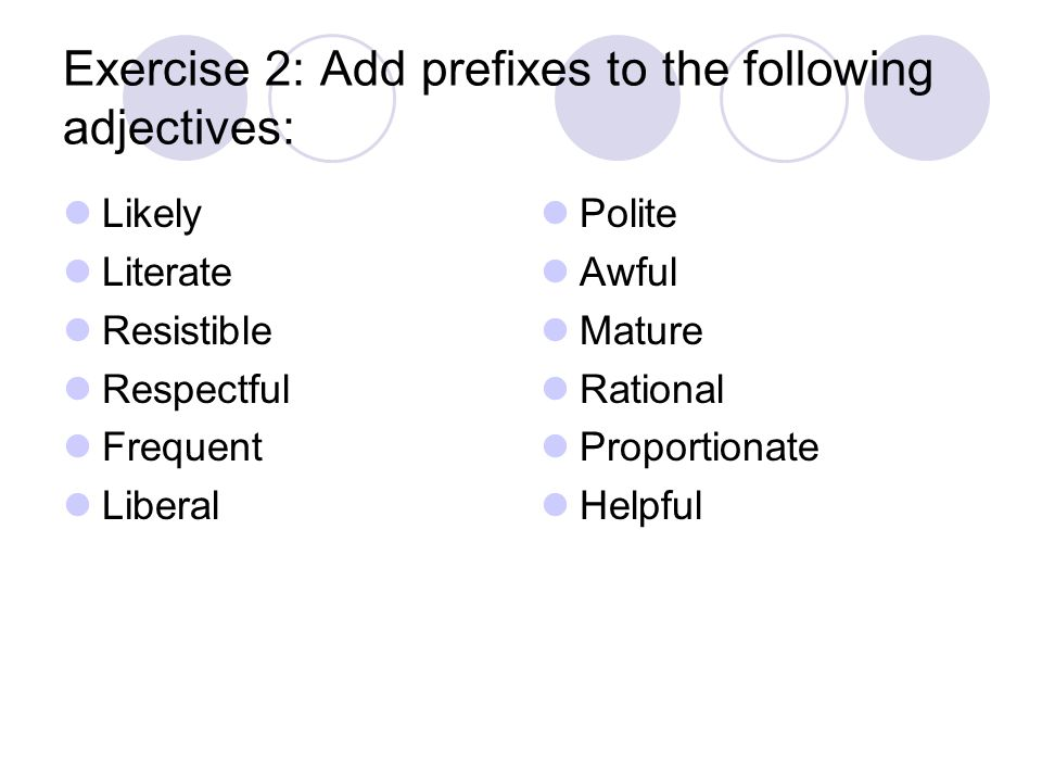 Exercise 2: Add prefixes to the following adjectives: