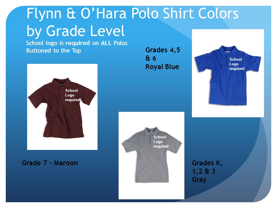 Flynn & O'Hara Polo Shirt Colors by Grade Level School logo is required on ALL Polos Buttoned to the Top