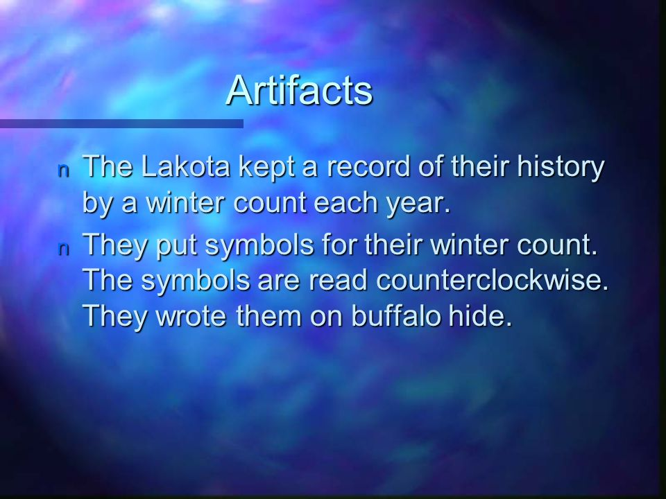 Artifacts The Lakota kept a record of their history by a winter count each year.