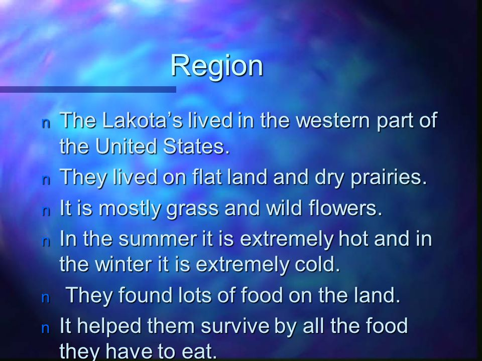 Region The Lakota's lived in the western part of the United States.