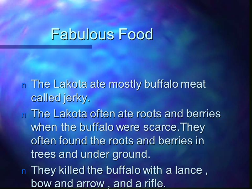 Fabulous Food The Lakota ate mostly buffalo meat called jerky.