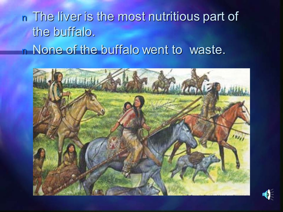 The liver is the most nutritious part of the buffalo.