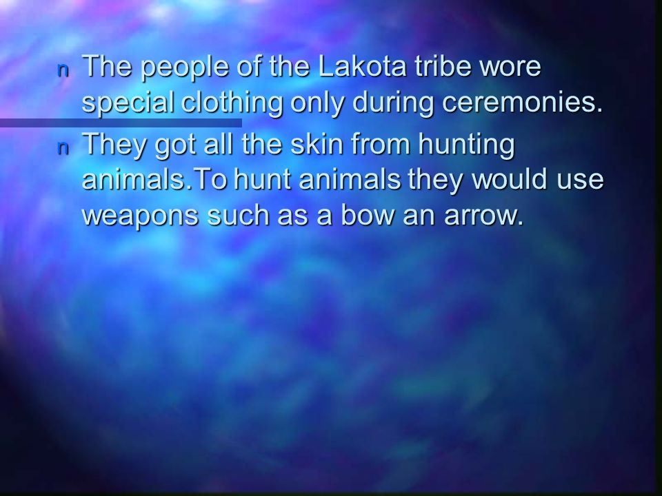 The people of the Lakota tribe wore special clothing only during ceremonies.