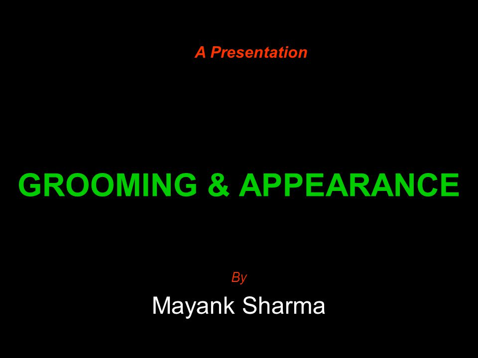 A Presentation GROOMING & APPEARANCE By Mayank Sharma