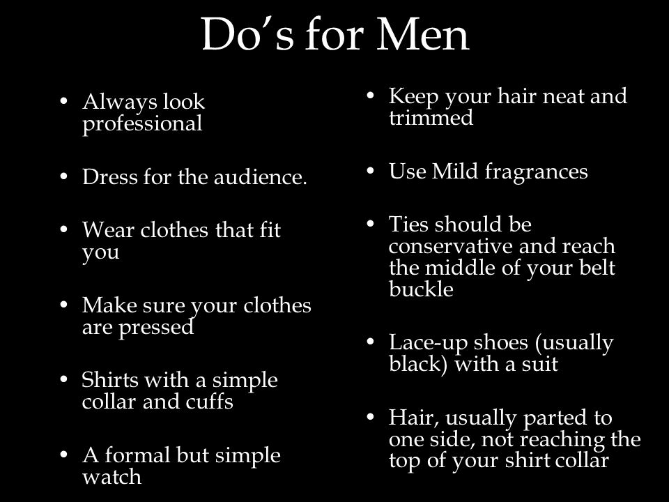 Do's for Men Keep your hair neat and trimmed Always look professional