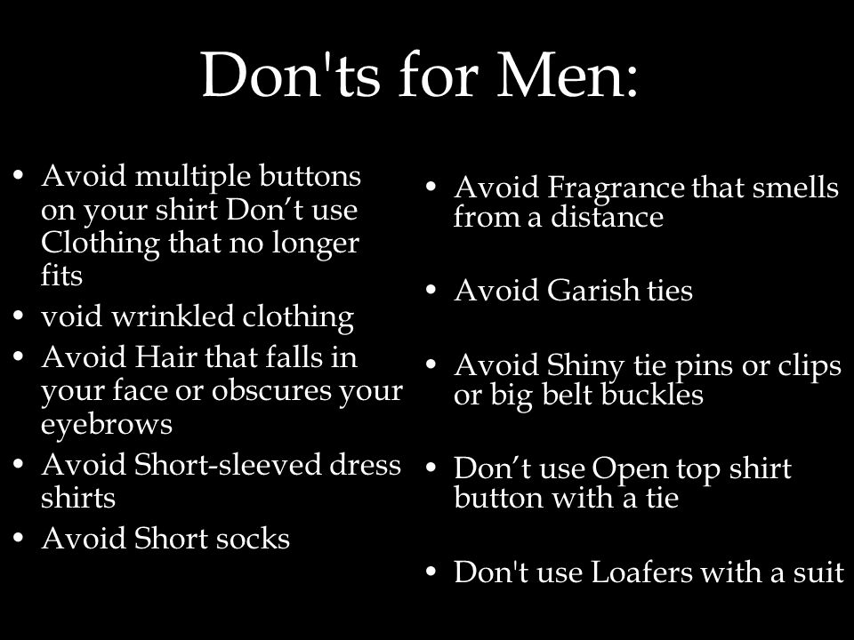 Don ts for Men: Avoid multiple buttons on your shirt Don't use Clothing that no longer fits. void wrinkled clothing.