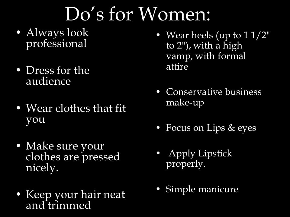 Do's for Women: Always look professional Dress for the audience