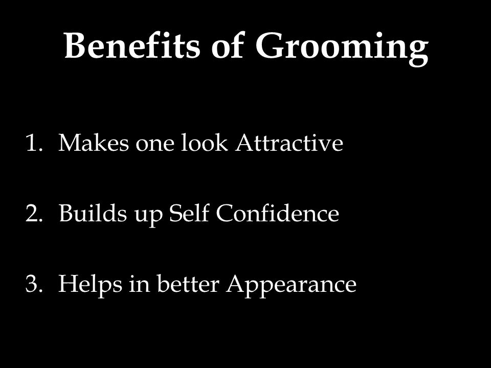 Benefits of Grooming Makes one look Attractive
