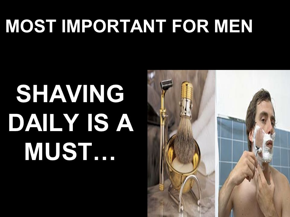 SHAVING DAILY IS A MUST…