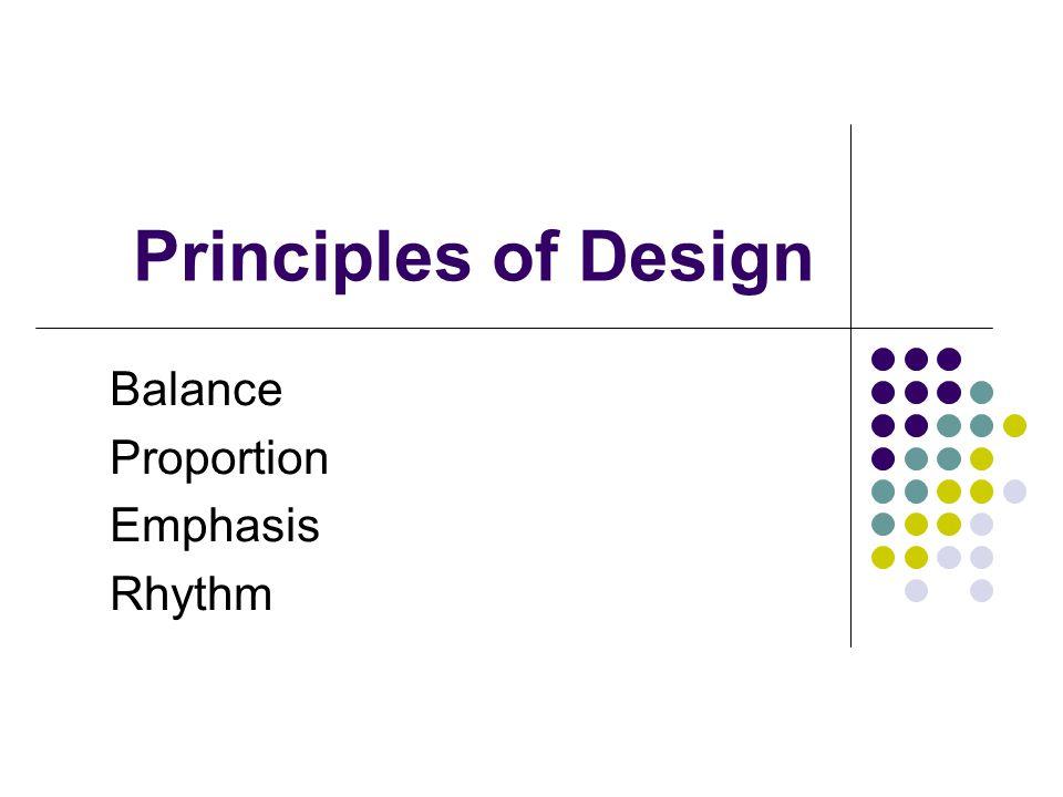 Balance Proportion Emphasis Rhythm