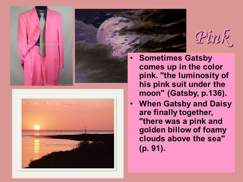 Pink Sometimes Gatsby comes up in the color pink. the luminosity of his pink suit under the moon (Gatsby, p.136).