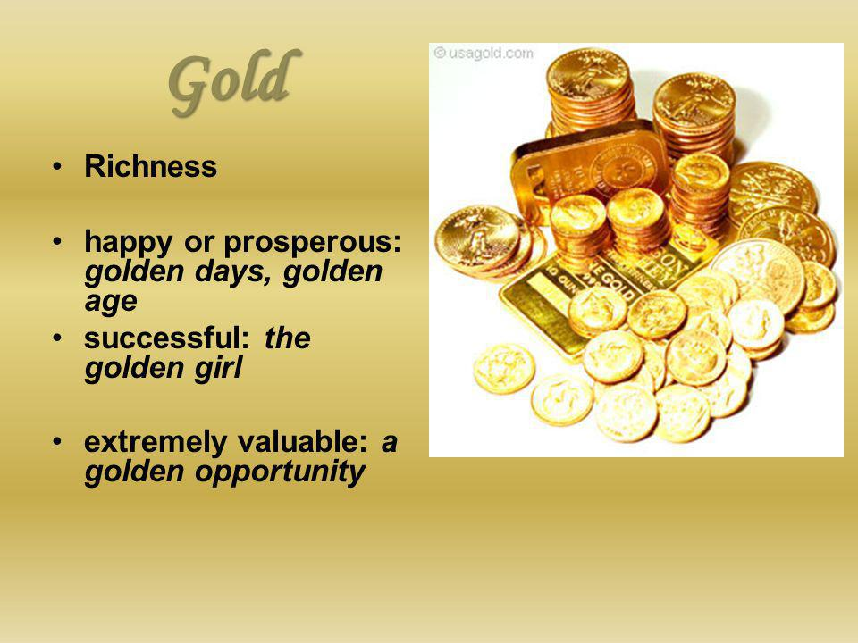 Gold Richness happy or prosperous: golden days, golden age