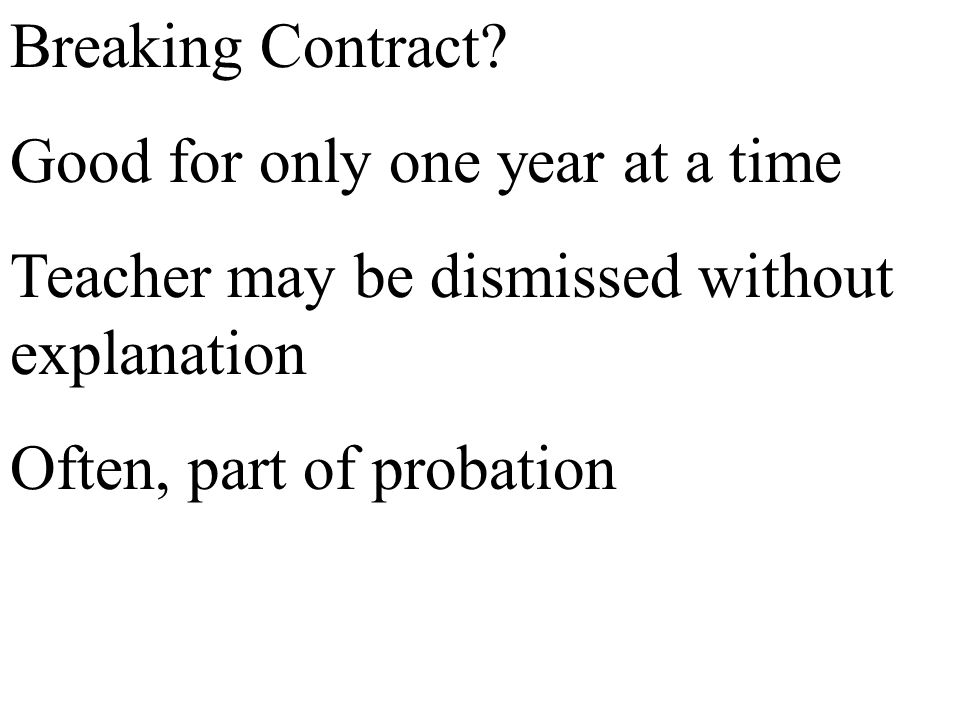 Breaking Contract Good for only one year at a time. Teacher may be dismissed without explanation.