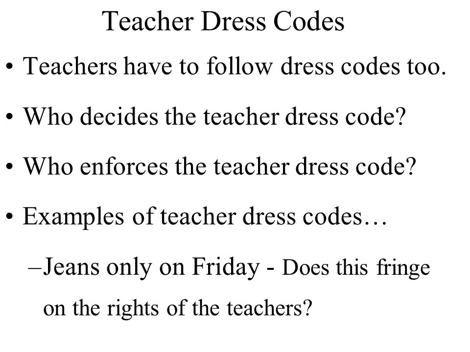 Teacher Dress Codes Teachers have to follow dress codes too.
