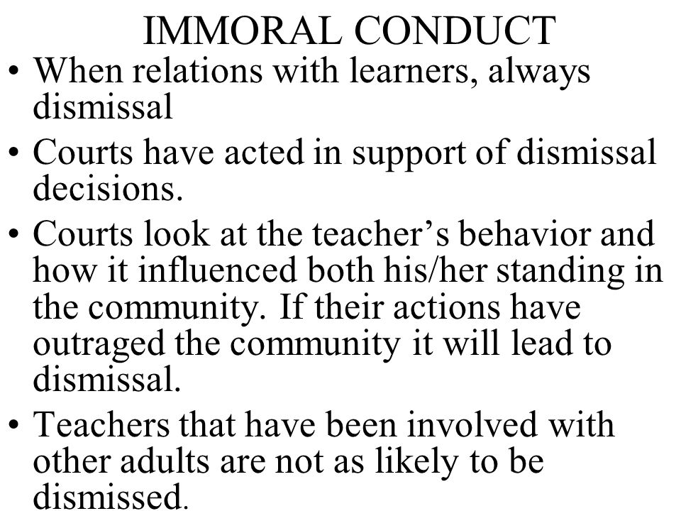 IMMORAL CONDUCT When relations with learners, always dismissal