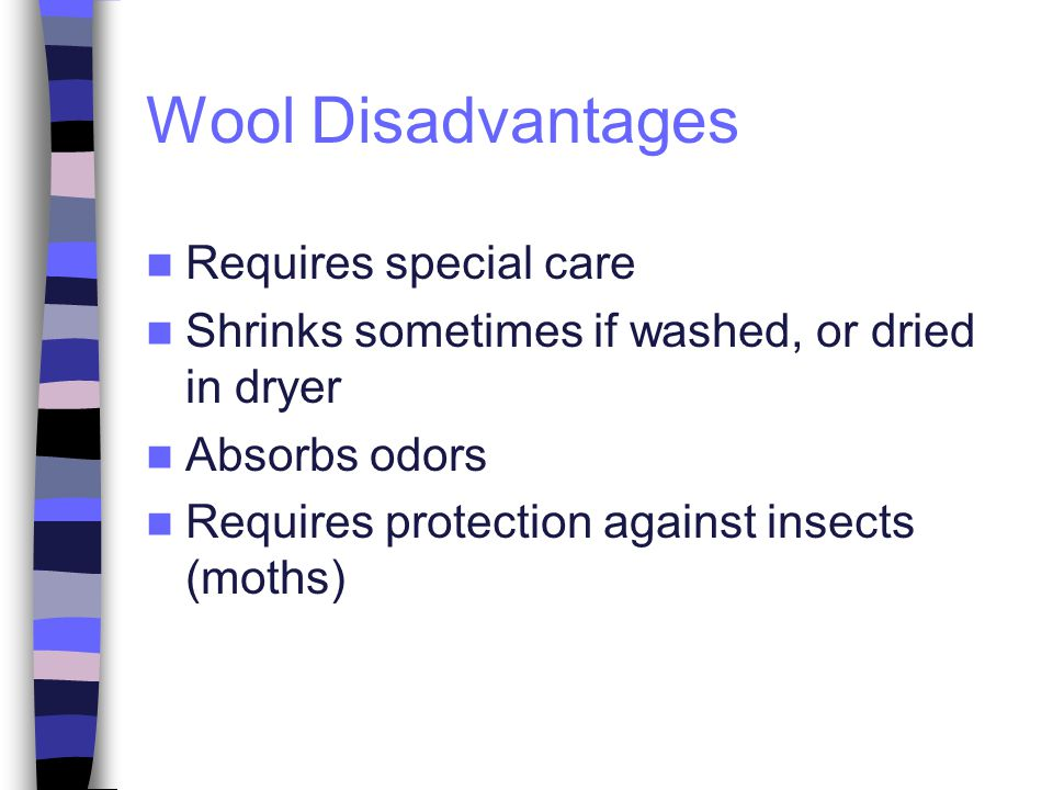 Wool Disadvantages Requires special care