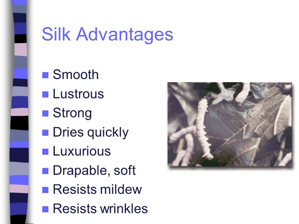 Silk Advantages Smooth Lustrous Strong Dries quickly Luxurious