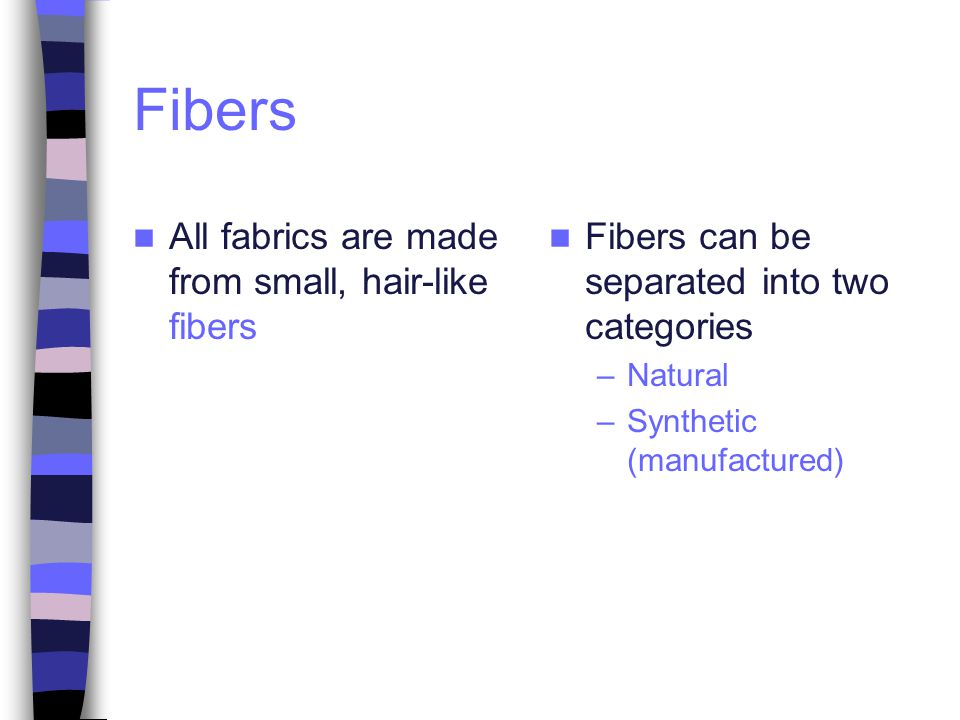 Fibers All fabrics are made from small, hair-like fibers