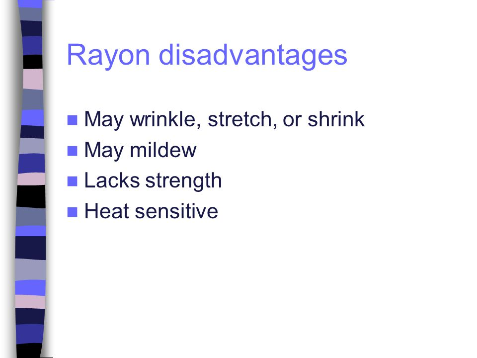 Rayon disadvantages May wrinkle, stretch, or shrink May mildew