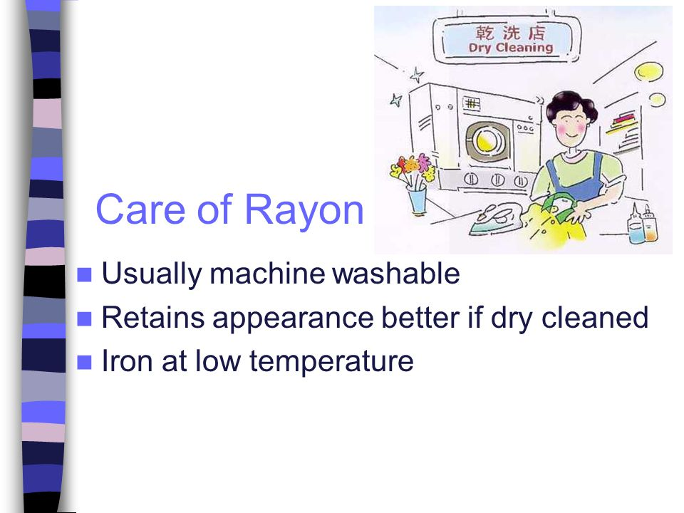 Care of Rayon Usually machine washable