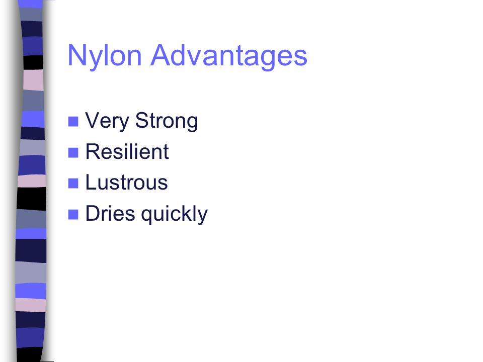 Nylon Advantages Very Strong Resilient Lustrous Dries quickly