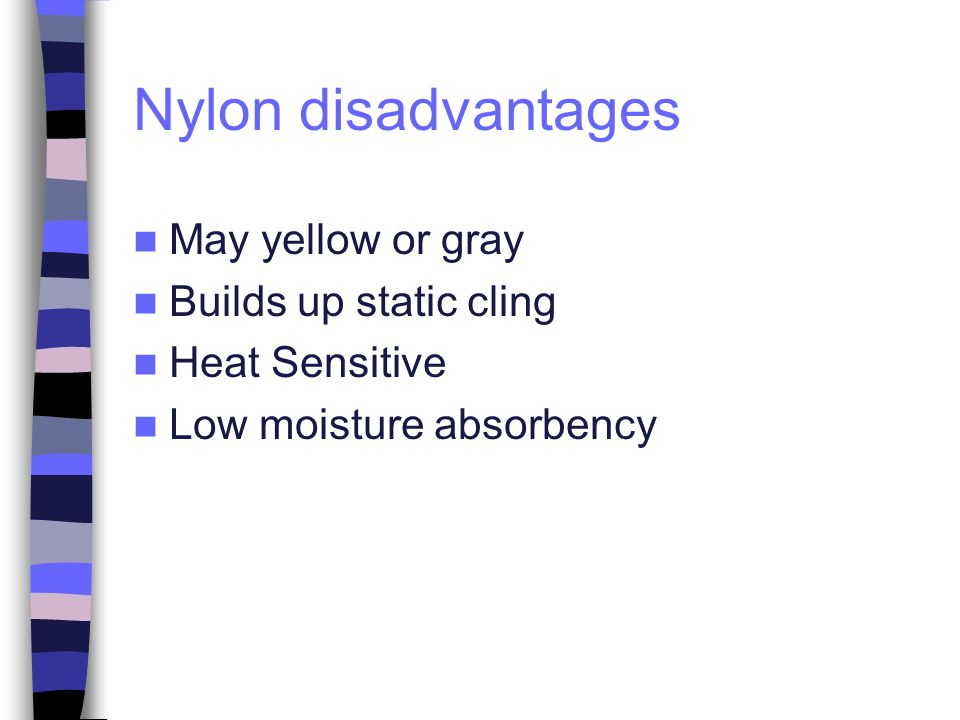 Nylon disadvantages May yellow or gray Builds up static cling