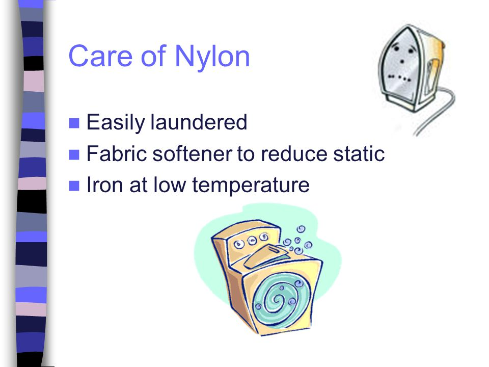 Care of Nylon Easily laundered Fabric softener to reduce static
