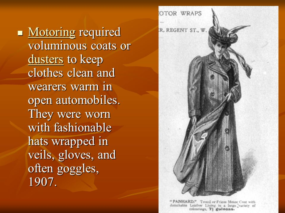 Motoring required voluminous coats or dusters to keep clothes clean and wearers warm in open automobiles.